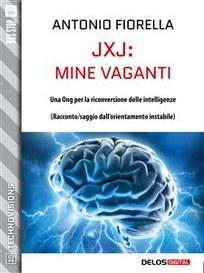 J x J: mine vaganti: un romanzo nella collana Techovisions di Delos Digital