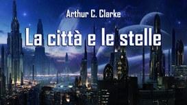 La città e le stelle di A.C . Clarke