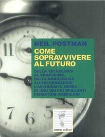 Come sopravvivere al futuro (Postman Neil)