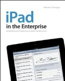 iPad in the Enterprise: Developing and Deploying Business